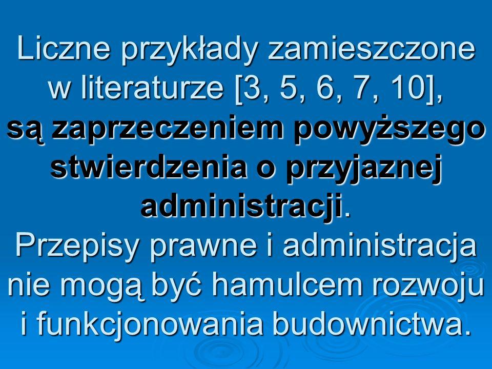 Liczne przykłady zamieszczone w literaturze [3, 5, 6, 7, 10], są zaprzeczeniem powyższego stwierdzenia o przyjaznej administracji.